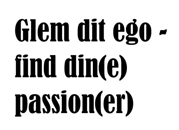 Glem dit ego - find din passion