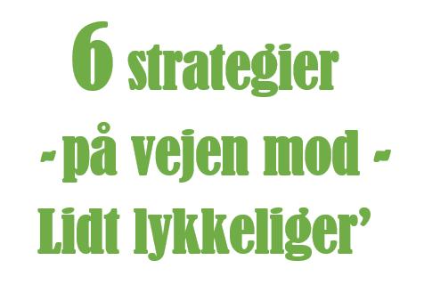 6 strategier paa vejen mod lidt lykkeligere Sanne Østergaard Nissen