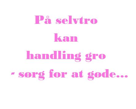 På selvtro kan handling gro Sanne Østergaard Nissen
