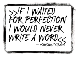 If I waited for perfection - Margaret Atwood