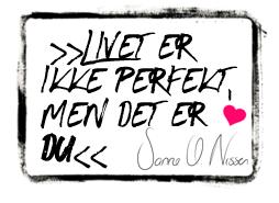 Livet er ikke perfekt, men det er du Sanne Østergaard Nissen