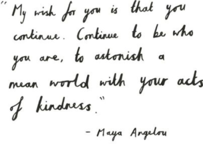 Maya Angelou - Continue Kindness